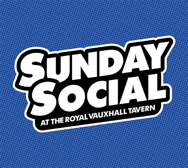 Sunday Social at The Royal Vauxhall Tavern
