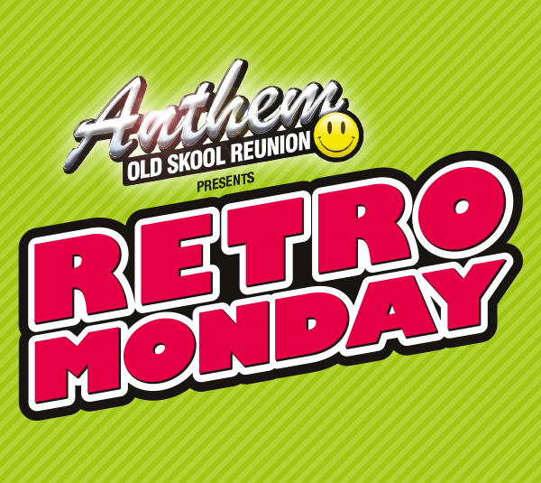 Anthem Old Skool Reunion presents Retro Monday