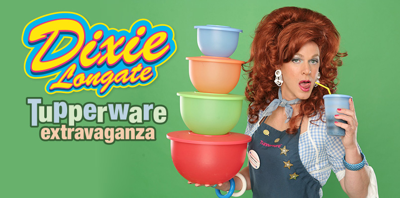 A Tupperware Extravaganza with Dixie Longate