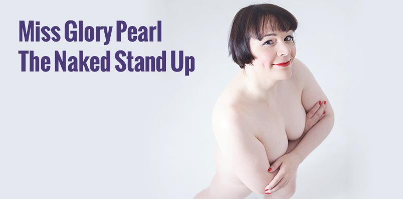 Miss Glory Pearl: The Naked Stand Up