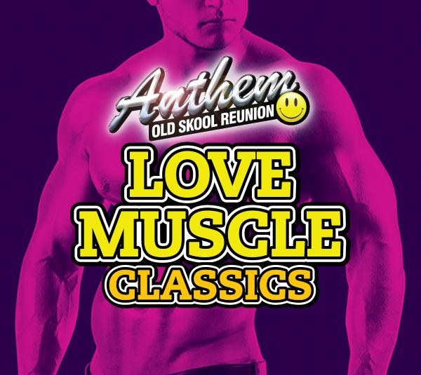 ANTHEM – OLD SKOOL REUNION  – LOVE MUSCLE CLASSICS