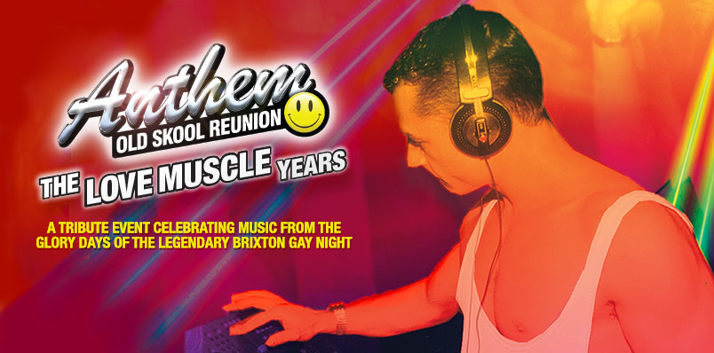 ANTHEM – OLD SKOOL REUNION  – THE LOVE MUSCLE YEARS