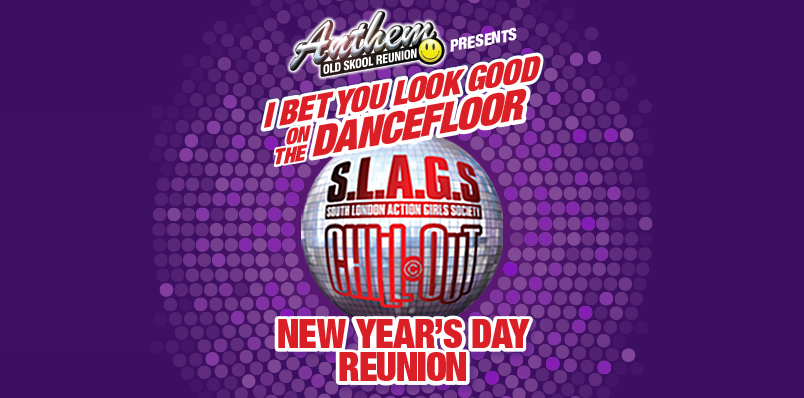 I BET YOU LOOK GOOD ON THE DANCEFLOOR – S.L.A.G.S/CHILL-OUT NEW YEAR'S DAY REUNION