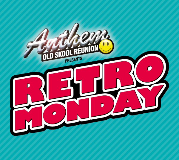 Anthem Old Skool Reunion presents Retro Monday