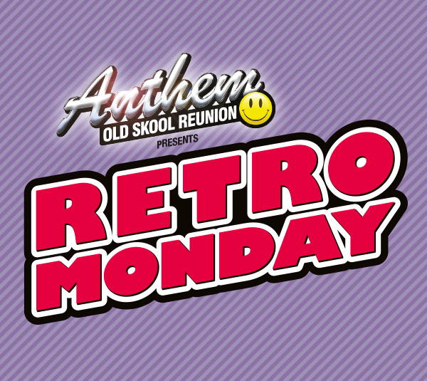 Anthem Old Skool Reunion – Retro Monday