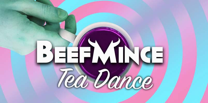 BeefMince Tea Dance