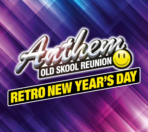ANTHEM – OLD SKOOL REUNION: RETRO NEW YEAR'S DAY