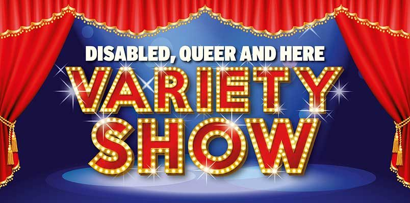 DISABLED, QUEER AND HERE VARIETY SHOW 2020
