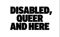 Disabled, Queer & Here