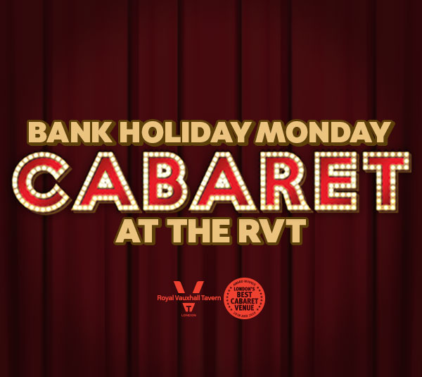 Bank Holiday Monday Cabaret at The RVT